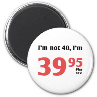 Fun 40th Birthday Plus Tax 6 Cm Round Magnet