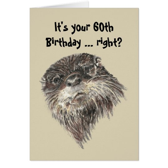 Fun 60th Birthday Cute Otter Humour Card
