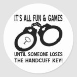 Fun And Games Until Someone Loses The Handcuff Key Round Stickers