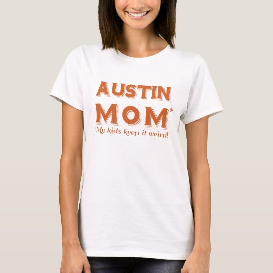 Fun Austin Mum T-shirt Texas Women's Tee Cute