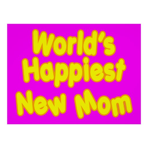 Fun Baby Showers New Moms  Worlds Happiest New Mom Posters