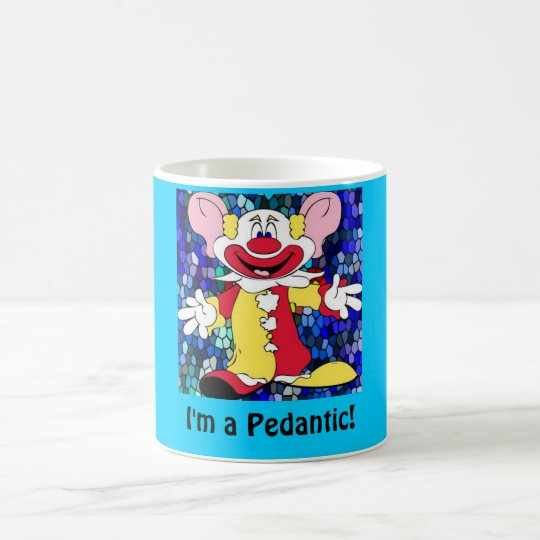 Fun Clown, I'm a Pedantic! Coffee Mug