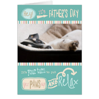 Fun Fathers Day Card - Put Yer Paws Up and Relax