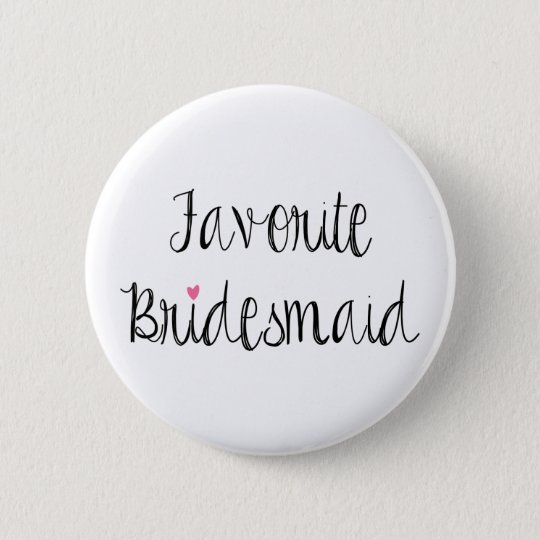 Fun Favourite Bridesmaid Button