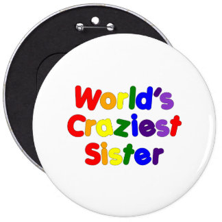 Fun Funny Sisters : World's Craziest Sister 6 Cm Round Badge