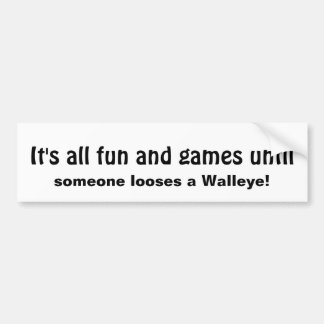 Fun Games Until Someone Loses a Walleye Fun Quote Bumper Sticker