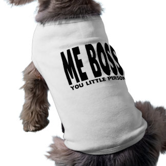 Fun Gifts for Bosses : Me Boss You Little Person Dog Tee Shirt