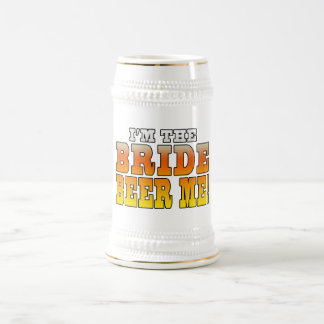 Fun Gifts for Brides : I'm the Bride - Beer Me! Beer Stein