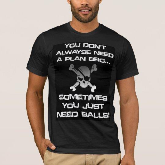 Fun Hey Bro you don't always need a plan T-Shirt