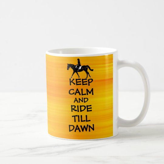 Fun Keep Calm & Ride Till Dawn Horse