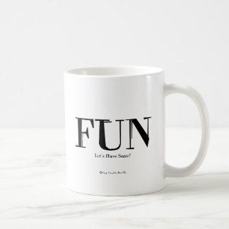 Fun! Let's Have Some! Coffee Mug