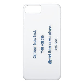 Fun Quote - Get your facts first, then you… iPhone 7 Plus Case