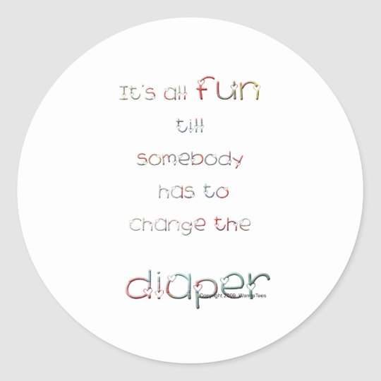 Fun Till Diaper Change Classic Round Sticker