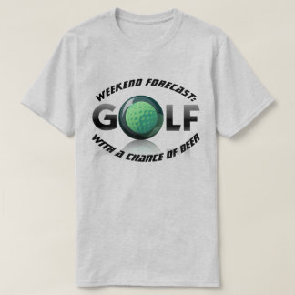 "Fun ""Weekend Forecast: Golf with a Chance of Beer"" T-Shirt"