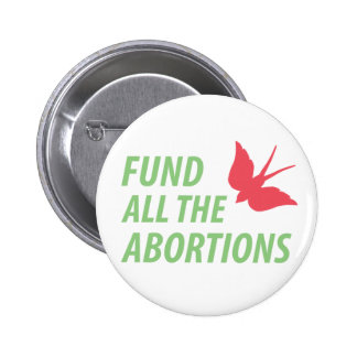 Fund all the abortions pin