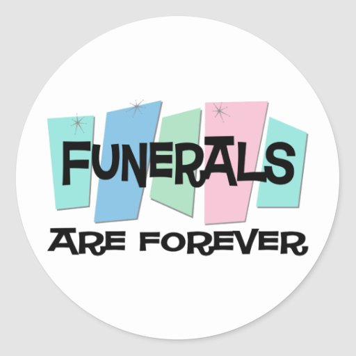 Funerals Are Forever Stickers