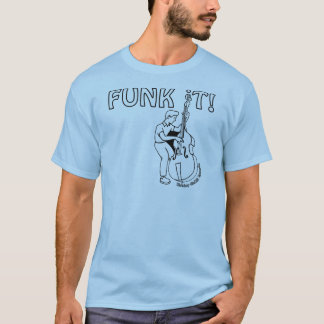 Funk It - T-Shirt w/ Funky Bassist