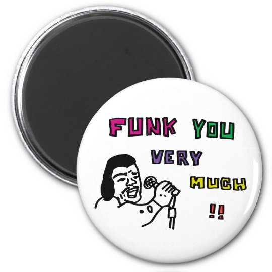 FUNK YOU VERY MUCH!! MAGNET