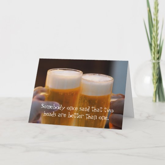 Funny 2 Heads Are Better Beer Lover Birthday Card