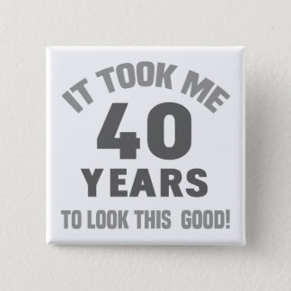 Funny 40th Birthday 15 Cm Square Badge