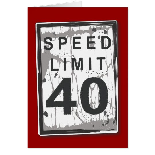 Funny 40th Birthday Speed Limit Card