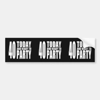 Funny 40th Birthdays : 40 Today and Ready to Party Bumper Stickers
