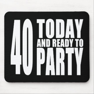 Funny 40th Birthdays : 40 Today and Ready to Party Mouse Pad