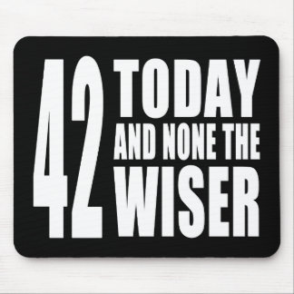 Funny 42nd Birthdays : 42 Today and None the Wiser Mouse Pad