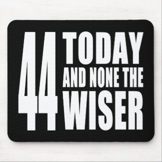 Funny 44th Birthdays : 44 Today and None the Wiser Mouse Pad