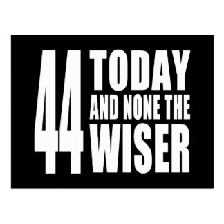 Funny 44th Birthdays : 44 Today and None the Wiser Postcard