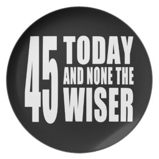 Funny 45th Birthdays : 45 Today and None the Wiser Plates