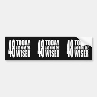 Funny 48th Birthdays : 48 Today and None the Wiser Bumper Sticker