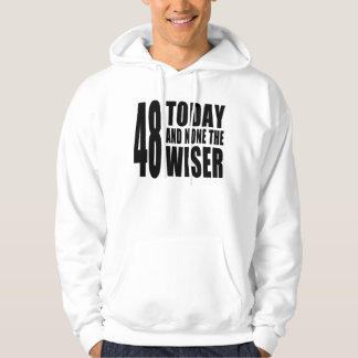 Funny 48th Birthdays : 48 Today and None the Wiser Hooded Sweatshirt