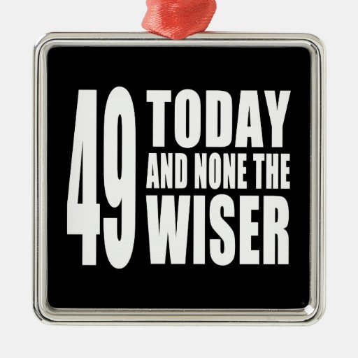 Funny 49th Birthdays : 49 Today and None the Wiser Christmas Tree Ornaments