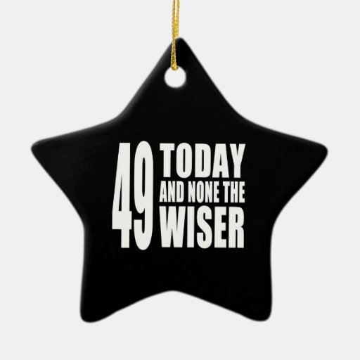 Funny 49th Birthdays : 49 Today and None the Wiser Ornament
