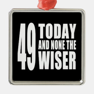 Funny 49th Birthdays : 49 Today and None the Wiser Silver-Colored Square Decoration