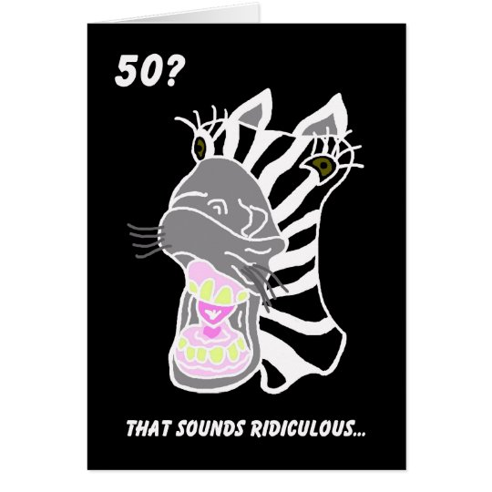 Funny 50th Birthday Card -- 50? Ridiculous