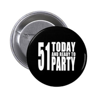 Funny 51st Birthdays : 51 Today and Ready to Party 6 Cm Round Badge