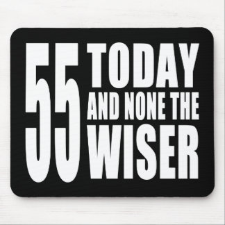 Funny 55th Birthdays : 55 Today and None the Wiser Mouse Pad