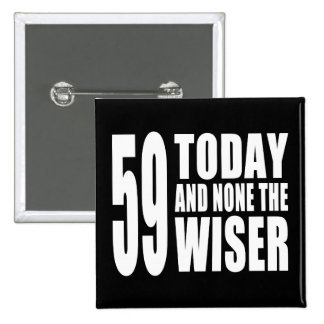 Funny 59th Birthdays : 59 Today and None the Wiser 15 Cm Square Badge