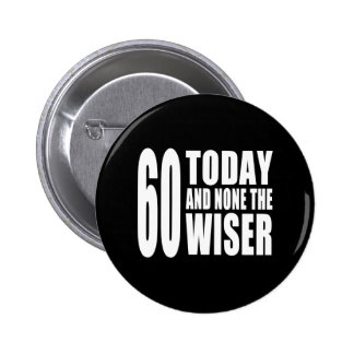 Funny 60th Birthdays : 60 Today and None the Wiser 6 Cm Round Badge