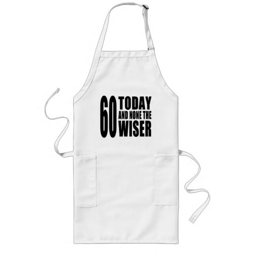 Funny 60th Birthdays : 60 Today and None the Wiser Aprons