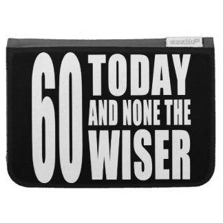 Funny 60th Birthdays : 60 Today and None the Wiser Cases For Kindle