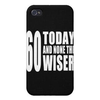 Funny 60th Birthdays : 60 Today and None the Wiser Cases For iPhone 4