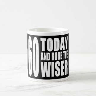 Funny 60th Birthdays : 60 Today and None the Wiser Basic White Mug