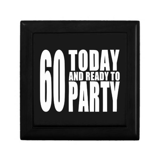 Funny 60th Birthdays : 60 Today and Ready to Party Jewelry Boxes