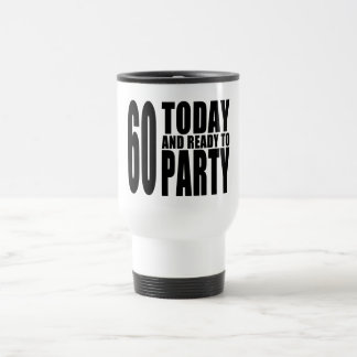 Funny 60th Birthdays : 60 Today and Ready to Party Stainless Steel Travel Mug
