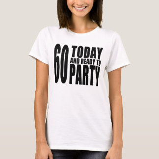 Funny 60th Birthdays : 60 Today and Ready to Party T-Shirt