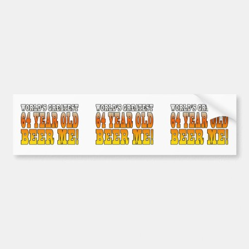 Funny 64th Birthdays : Worlds Greatest 64 Year Old Bumper Stickers