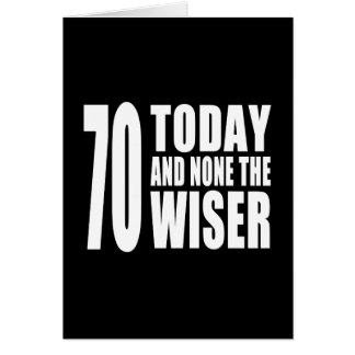 Funny 70th Birthdays : 70 Today and None the Wiser Note Card